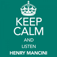 Henry Mancini - Keep Calm and Listen Henry Mancini