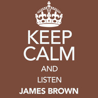 James Brown - Keep Calm and Listen James Brown