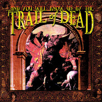 ...And You Will Know Us By The Trail Of Dead - ...And You Will Know Us By The Trail Of Dead