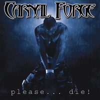 Carnal Forge - Please Die!