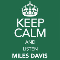 Miles Davis - Keep Calm and Listen Miles Davis