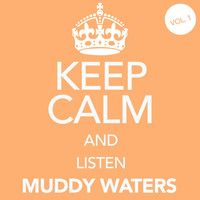 Muddy Waters - Keep Calm and Listen Muddy Waters (Vol. 01)