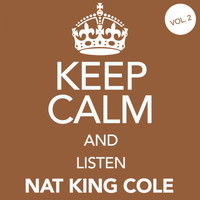Nat King Cole - Keep Calm and Listen Nat King Cole (Vol. 02)