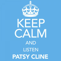 Patsy Cline - Keep Calm and Listen Patsy Cline