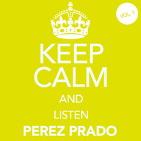 Perez Prado - Keep Calm and Listen Perez Prado (Vol. 01)