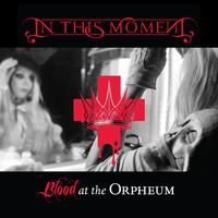 In This Moment - Blood at the Orpheum (Live [Explicit])