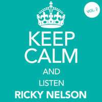 Ricky Nelson - Keep Calm and Listen Ricky Nelson (Vol. 02)