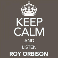 Roy Orbison - Keep Calm and Listen Roy Orbison