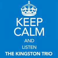 The Kingston Trio - Keep Calm and Listen the Kingston Trio