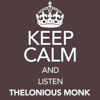 Thelonious Monk - Keep Calm and Listen Thelonious Monk