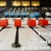 Tony Williams - God Alone