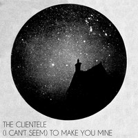 The Clientele - (I Can't Seem) To Make You Mine