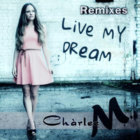 Chàrlee M. - Live My Dream (Remixes)