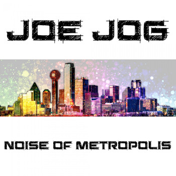 Joe Jog - Noise of Metropolis