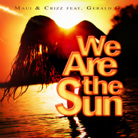Maui & Crizz feat. Gerald G. - We Are the Sun