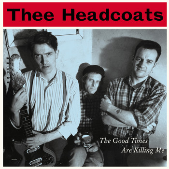Thee Headcoats - The Good Times Are Killing Me
