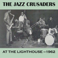 The Jazz Crusaders - At the Lighthouse - 1962