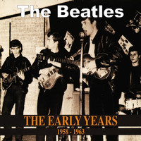 The Beatles - The Early Years 1958-1963