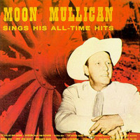 Moon Mullican - Sings His All-Time Hits