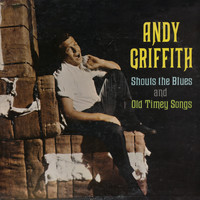 Andy Griffith - Andy Griffith Shouts The Blues And Old Timey Songs