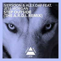 Iversoon & Alex Daf feat. Jess Morgan - Step Outside (A.R.D.I. Remix)