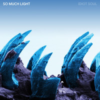 So Much Light - Idiot Soul