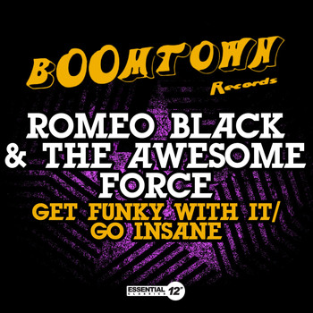 Romeo Black & The Awesome Force - Get Funky with It / Go Insane