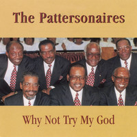 The Pattersonaires - Why Not Try My God
