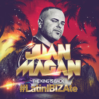 Juan Magan - The King Is Back (#LatinIBIZAte)