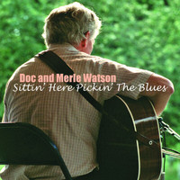Doc & Merle Watson - Sittin' Here Pickin' the Blues