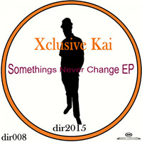 Xclusive Kai - Somethings Never Change EP