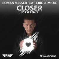 Roman Messer feat. Eric Lumiere - Closer (UCast Remix)