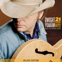 Dwight Yoakam - 21st Century Hits: Best of 2000 - 2012 (Deluxe Edition)