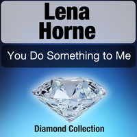 Lena Horne - You Do Something to Me (Diamond Collection)