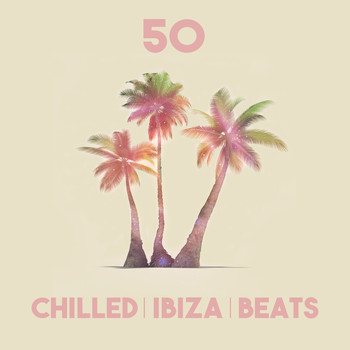 Various Artists - 50 Chilled Ibiza Beats