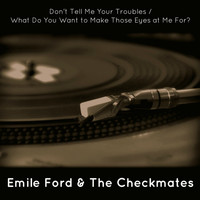 Emile Ford & The Checkmates - Don't Tell Me Your Troubles / What Do You Want to Make Those Eyes at Me For?