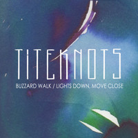 Titeknots - Buzzard Walk / Lights Down, Move Close