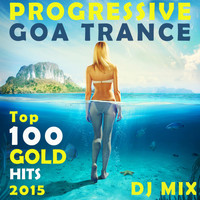 Progressive Goa Doc - Progressive Goa Trance Top 100 Gold Hits 2015 DJ Mix