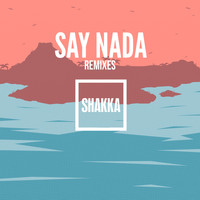 Shakka - Say Nada (Remixes) (Explicit)