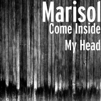 Marisol - Come Inside My Head