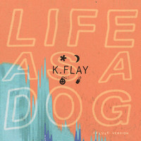 K.Flay - Life as a Dog (Deluxe Version)