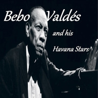 Bebo Valdés - Bebo Valdés And His Havana Stars