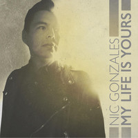 Nic Gonzales - My Life Is Yours