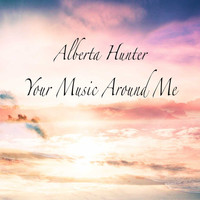 Alberta Hunter - Your Music Around Me