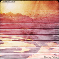 Charley Patton - I Found My Love Outside