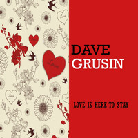 Dave Grusin - Love Is Here To Stay