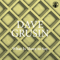 Dave Grusin - What Is There to Say