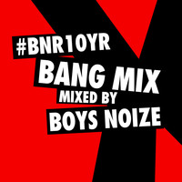 Boys Noize - BNR10YR Bang Mix (Mixed by Boys Noize) (Explicit)