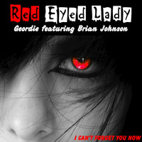 Geordie - Red Eyed Lady (feat. Brian Johnson)