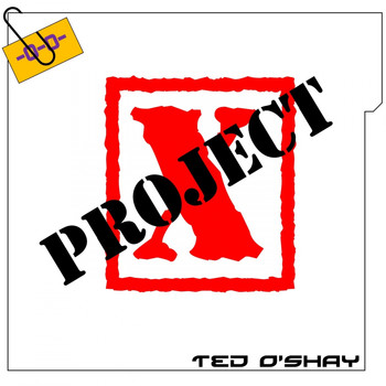 Ted O'Shay - Project X